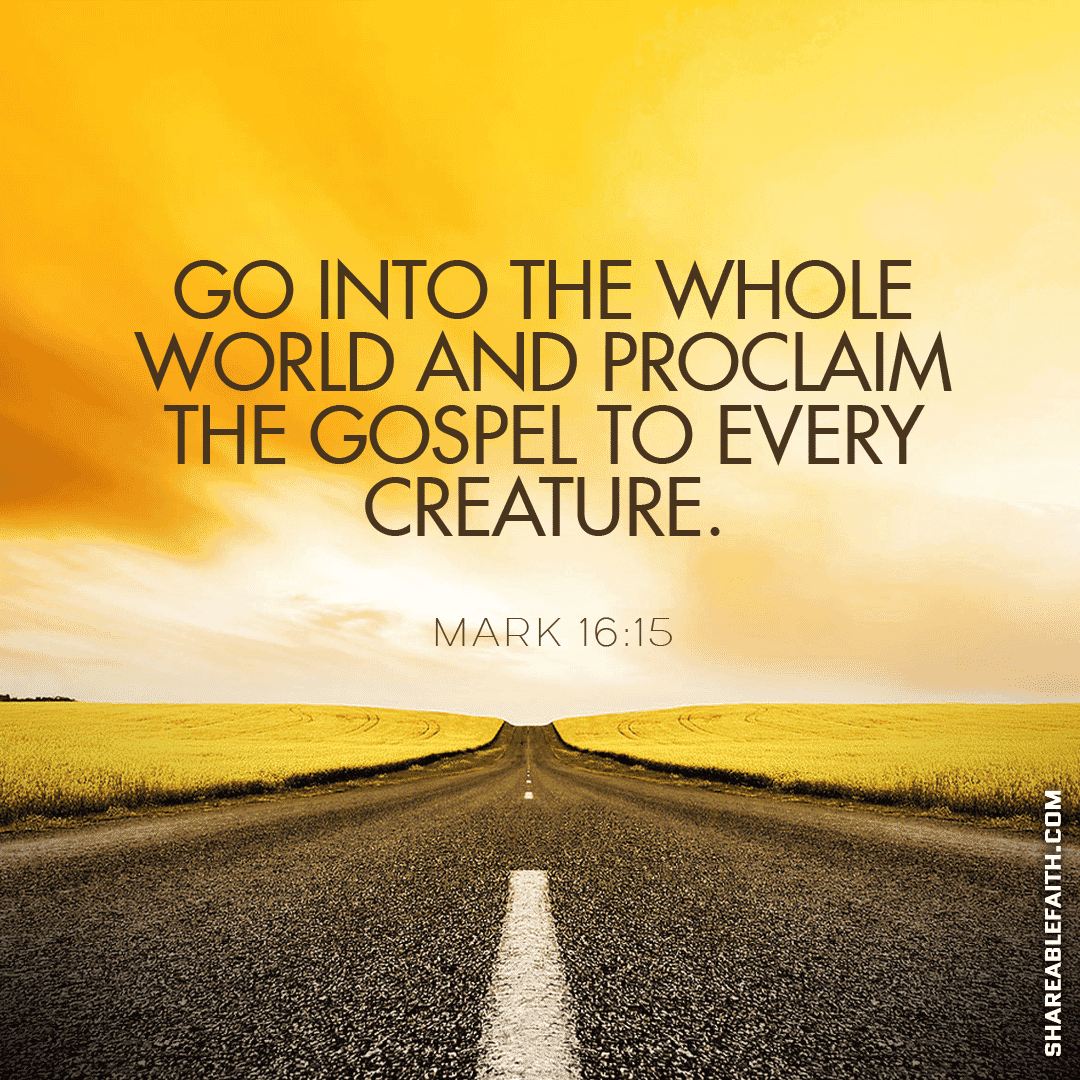 Go into the whole world and proclaim the GOSPEL to every creature.